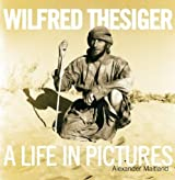 Wilfred Thesiger: A Life in Pictures by Alexander Maitland (2004-11-15)