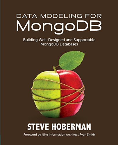Data Modeling for MongoDB: Building Well-Designed and Supportable MongoDB Databases por Steve Hoberman