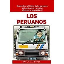 Los Peruanos: Costumbres e historia de los peruanos. Vicios, defectos y virtudes. ¿Cuándo se jodió el Perú? (Spanish Edition)
