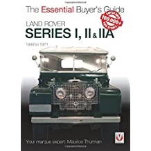 Land Rover Series I, II & IIA: The Essential Buyer s Guide (Essential Buyer's Guide Series)