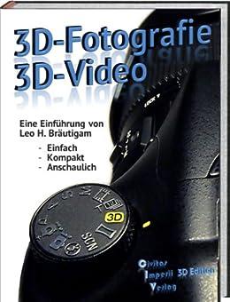 3D-Fotografie - 3D-Video: Eine Einführung von Leo H.Bräutigam von [Bräutigam, Leo H.]