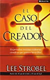 El Caso del Creador: Un Periodista Investiga Evidencias Cientificas Que Apuntan Hacia Dios: A Journalist Investigates Scientific Evidence That Points Toward God