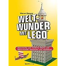 Weltwunder mit LEGO®: Historische und moderne Werke und Naturwunder bestaunen und nachbauen