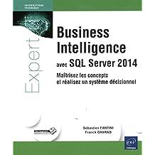 Business Intelligence avec SQL Server 2014 - Maîtrisez les concepts et réalisez un système décisionnel