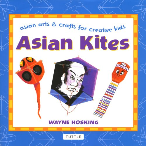 Asian Kites: Asian Arts & Crafts for Creative Kids (Asian Arts And Crafts For Creative Kids) (English Edition)