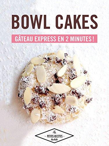 Bowl cakes : gteau express en 2 minutes ! (Les Petites Recettes Hachette)