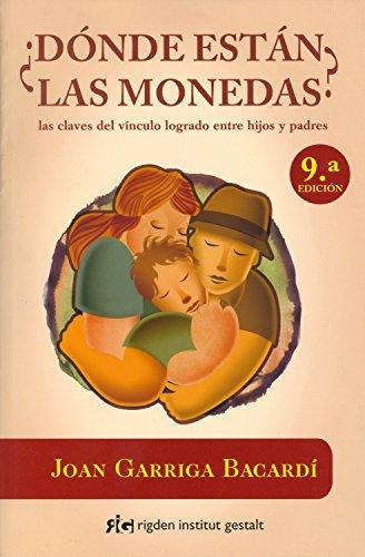 ¿Dónde están las monedas? Las claves del vínculo logrado entre hijos y padres (Psicología) por Joan Garriga Bacardí