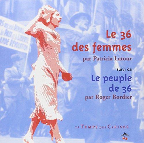 Le 36 des femmes suivi de Le peuple de 36 par Patricia LATOUR