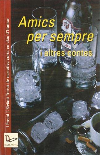 Amics per sempre i altres contes: I Premi L'Elefant Torrat de narrativa...