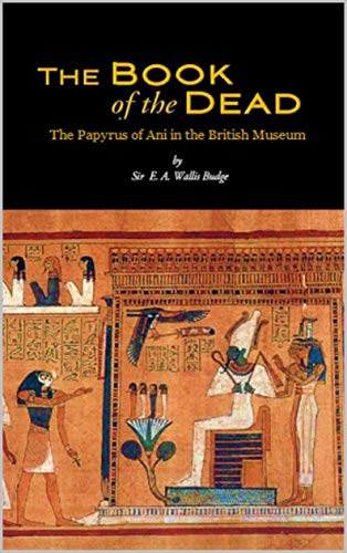 The Book of the Dead: The Papyrus of Ani in the British Museum ...
