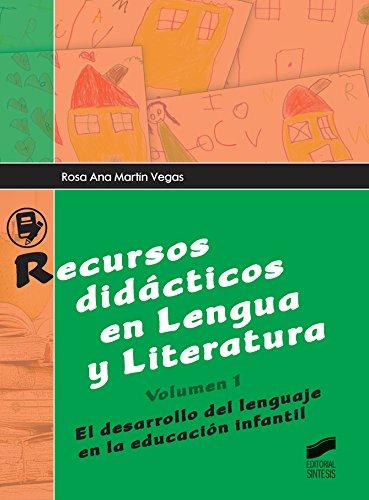 Recursos didácticos en Lengua y Literatura. Volumen 1: El desarrollo del lenguaje en la educación infantil por Rosa Ana Martín Vegas