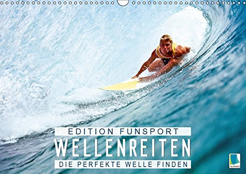 Edition Funsport: Wellenreiten - Die perfekte Welle finden (Wandkalender 2019 DIN A3 quer)