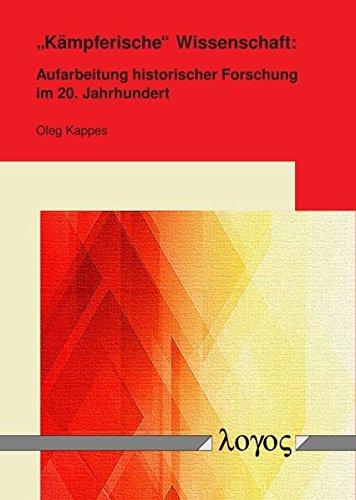 »Kämpferische« Wissenschaft: Aufarbeitung historischer Forschung im 20. Jahrhundert