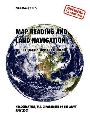{ MAP READING AND NAVIGATION: THE OFFICIAL U.S. ARMY FIELD MANUAL, FM 3.25-26 } By U S Army Department ( Author ) [ Oct - 2010 ] [ Paperback ]