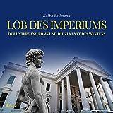 Lob des Imperiums - Der Untergang Roms und die Zukunft des Westens