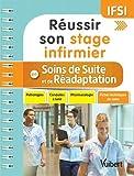 Réussir son stage infirmier - Soins de suite et de réadaptation (SSR) - Pathologies - Conduites à tenir - Pharmacologie - Fiches techniques de soins