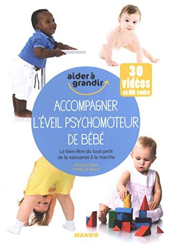 Accompagner l'éveil psychomoteur de bébé - Le bien-être du tout-petit par Pascale Pavy