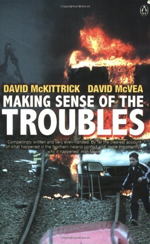 Making Sense of the Troubles: A History of the Northern Ireland Conflict: Written by David McKittrick, 2001 Edition, (New Ed) Publisher: Penguin [Paperback]