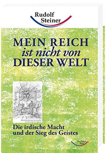 Mein Reich ist nicht von dieser Welt: Die irdische Macht und der Sieg des Geistes par  Rudolf Steiner
