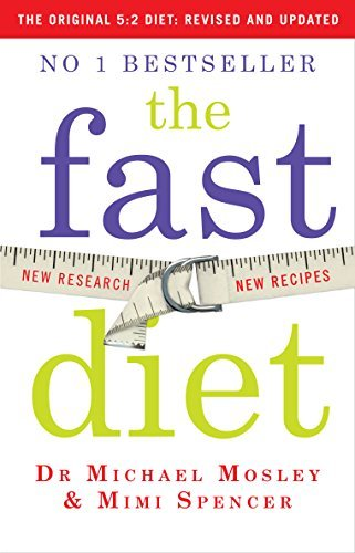 The Fast Diet: Lose Weight, Stay Healthy, Live Longer - Revised and Updated by Michael Mosley, Mimi Spencer (December 18, 2014) Paperback