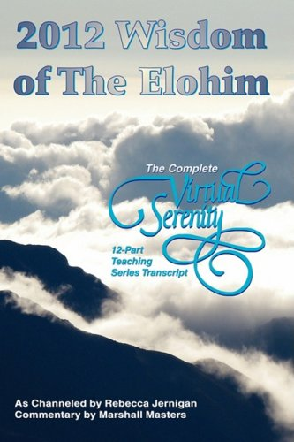 2012 Wisdom of The Elohim: The Complete Virtual Serenity 12-Part Teaching Series Transcript