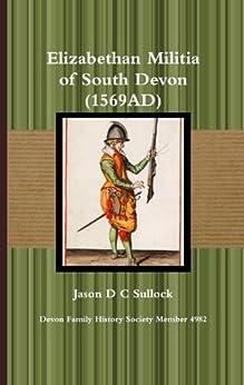Elizabethan Militia of South Devon (1569AD) by [Sullock, Jason]