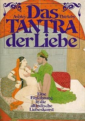 Das Tantra der Liebe. Eine Einführung in die altindische Liebeskunst.