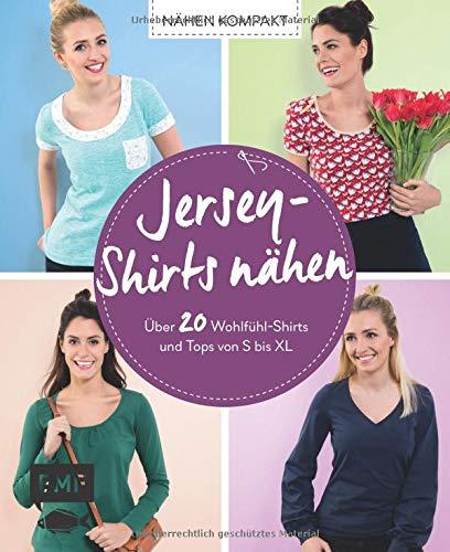 Nähen kompakt - Jersey-Shirts nähen: Über 20 Wohlfühl-Shirts und Tops von S bis XL