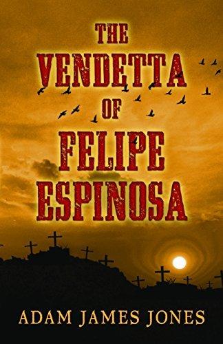 The Vendetta of Felipe Espinosa by Adam James Jones (2014-11-19)