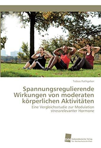 Spannungsregulierende Wirkungen von moderaten körperlichen Aktivitäten: Eine Vergleichsstudie zur Modulation stressrelevanter Hormone