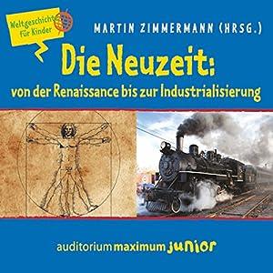 Die Neuzeit: von der Renaissance bis zur Industrialisierung (Weltgeschichte für Kinder)