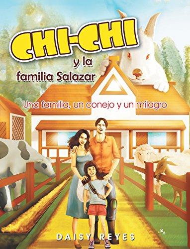 Chichi Y La Familia Salazar: Una Familia, Un Conejo Y Un Milagro por Daisy Reyes