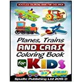 Planes, Trains and Cars  Coloring Book For Kids: Vehicles Coloring Book for Children