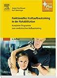 Funktionelles Kraftaufbautraining in der Rehabilitation: Komplette Programme zum medizinischen Aufbautraining - mit Zugang zum Elsevier-Portal