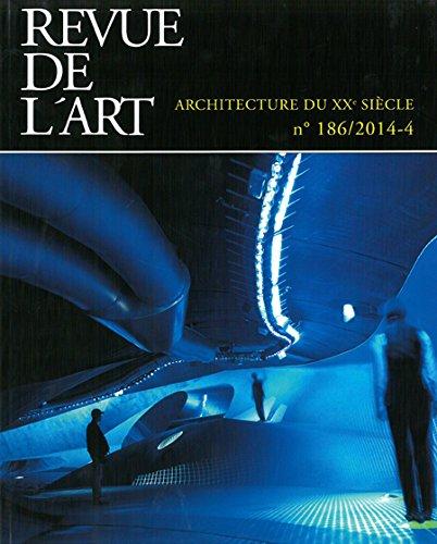 Revue de l Art N 186 / 2014-4 - Architecture du XXe siècle