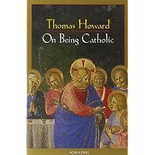 On Being Catholic by Thomas Howard (1997-02-01)
