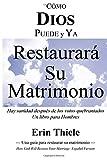 Como DIOS Puede y ya Restaurar Su Matrimonio: Hay sanidad después de los votos quebrantados (Spanish Edition)