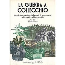 L- LA GUERRA A COLLECCHIO- UBALDO DELSANTE- COLLECCHIO--- 1995- B- ZDS255