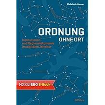 Ordnung ohne Ort: Institutionen und Regionalöknomie im digitalen Zeitalter (German Edition)
