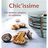 Chic'issime : 160 recettes simples et raffinées
