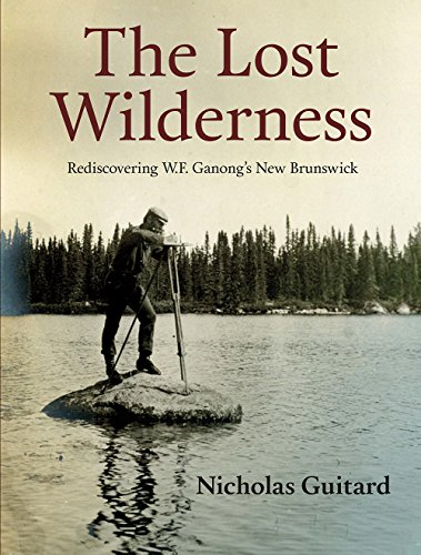 The Lost Wilderness: Rediscovering W.F. Ganong's New Brunswick (English Edition)