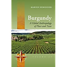 Burgundy: A Global Anthropology of Place and Taste (New Directions in Anthropology, Band 43)