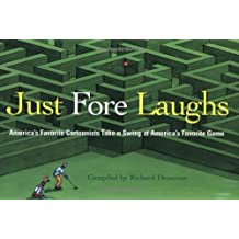 Just Fore Laughs: America's Favorite Cartoonists Take a Swing at America's Favorite Game