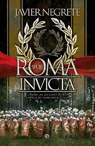 Roma invicta. Cuando las legiones fueron capaces de derribar el cielo par Javier Negrete
