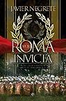 Roma invicta. Cuando las legiones fueron capaces de derribar el cielo par Negrete