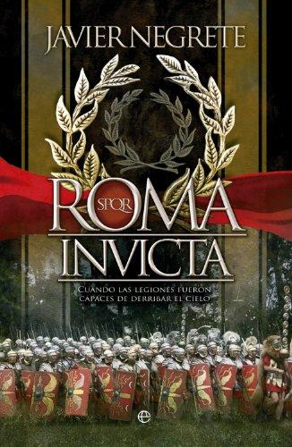 Roma invicta (Historia divulgativa) por Javier Negrete