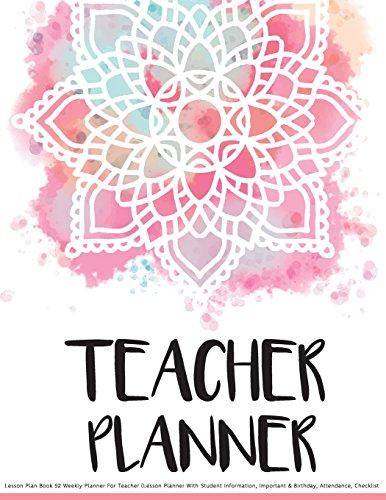 Teacher Planner: Lesson Plan Book 52 Weekly Planner For Teacher (Lesson Planner With Student Information, Important & Birthday, Attendance, Checklist: Teacher Planner: Volume 2 (Teacher Plan Book)