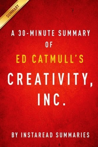 A 30-minute Summary of Ed Catmull's Creativity, Inc. by Instaread Summaries (2014-06-06)