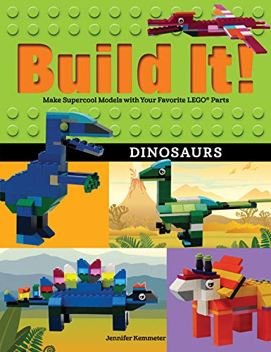 Build It! Dinosaurs: Make Supercool Models with Your Favorite Legoa Parts