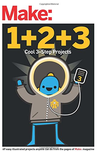Make: Easy 1+2+3 Projects: From the Pages of Make: (Make: Technology on Your Time)